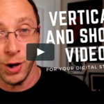 Go Vertical! Adding Vertical Video and YouTube Shorts To Your Digital Strategy